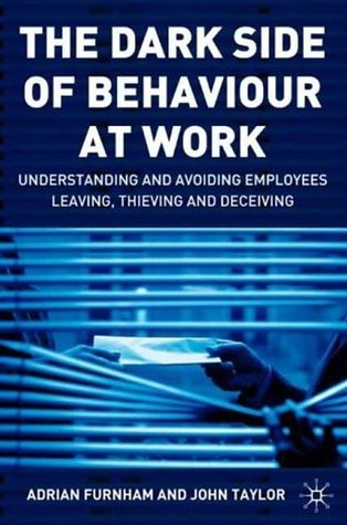 The-Dark-Side-of-Behaviour-at-Work-Understanding-and-Avoiding-Employees-Leaving-Thieving-and-Deceiving