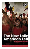 The New Latin American Left: Utopia Reborn