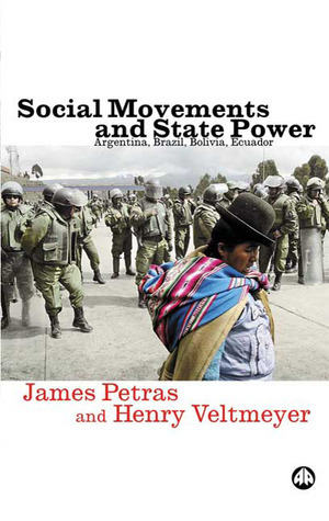 Read ✓ Social Movements and State Power: Argentina, Brazil, Bolivia, Ecuador By James F. Petras – Submitalink.info