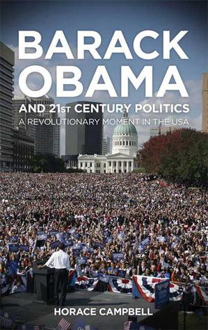 Barack Obama and Twenty-First-Century Politics: A Revolutionary Moment in the USA