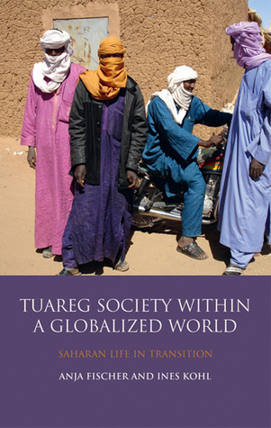 Tuareg Society within a Globalized World Saharan Life in Transition