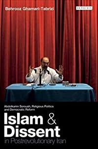 Islam and Dissent in Postrevolutionary Iran: Abdolkarim Soroush, Religious Politics and Democratic Reform