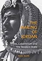 The Making Of Jordan Tribes Colonialism And The Modern border=