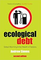 Ecological Debt: Global Warning and the Wealth of Nations