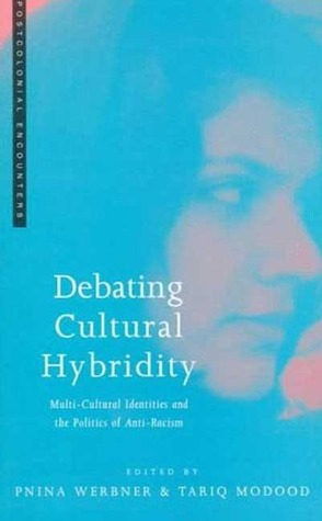 Debating Cultural Hybridity: Multi-Cultural Identities and the Politics of Anti-Racism