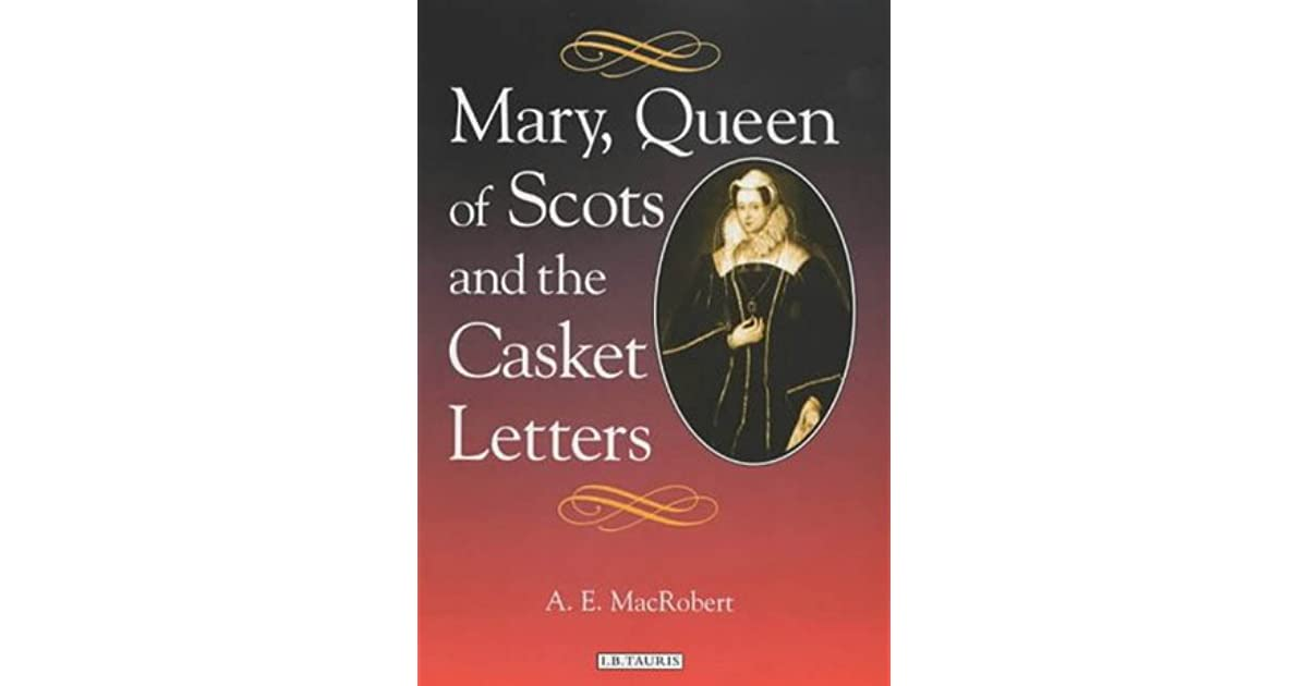 Mary Queen Of Scots And The Casket Letters By A E Macrobert border=