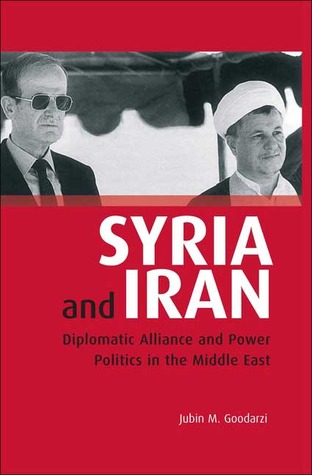 Syria and Iran: Diplomatic Alliance and Power Politics in the Middle East