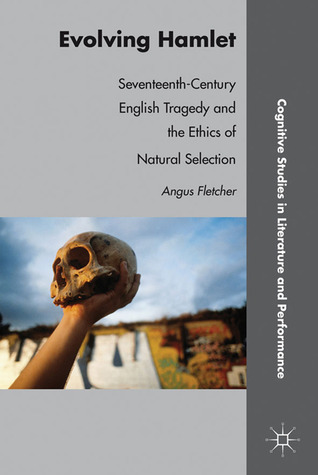 Evolving Hamlet: Seventeenth-Century English Tragedy and the Ethics of Natural Selection