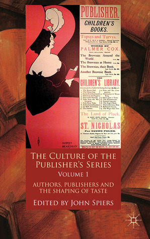 The-Culture-of-the-Publisher-s-Series-Volume-1-Authors-Publishers-and-the-Shaping-of-Taste