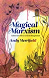 Magical Marxism by Andy Merrifield