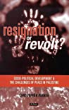 Resignation Or Revolt: Socio-Political Development and the Challenges of Peace in Palestine