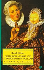 Childhood, Memory and Autobiography in Holland: From the Golden Age to Romanticism