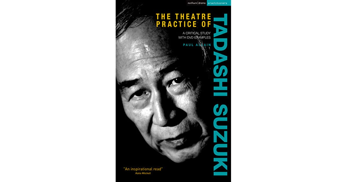 tadashi suzuki theorist Theorist: tadashi suzuki a little bit about him, tadashi suzuki, he is the founder and director of suzuki company of toga (scot) based in toga village.