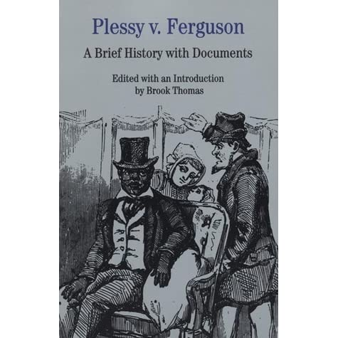 plessy v ferguson a brief history documents by brook thomas