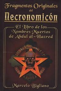 Fragmentos Originales Del Necronomicón: El Libro De Los Numbres Muertos Del Árabe Abdul Al Hazred