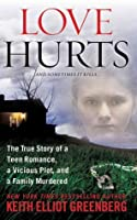 Love Hurts: The True Story of a Teen Romance, a Vicious Plot, and a Family Murdered