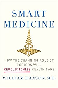 Smart Medicine: How the Changing Role of Doctors Will Revolutionize Health Care
