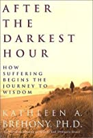 After the Darkest Hour: How Suffering Begins the Journey to Wisdom