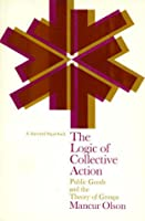 The Logic of Collective Action: Public Goods and the Theory of Groups