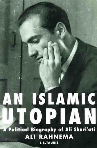 An Islamic Utopian: A Political Biography of Ali Shariati