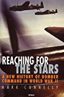 Reaching for the Stars: A New History of Bomber Command in World War II