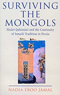 Surviving the Mongols: The Continuity of Ismaili Tradition in Iran