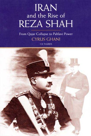 Iran and the Rise of the Reza Shah: From Qajar Collapse to Pahlavi Power
