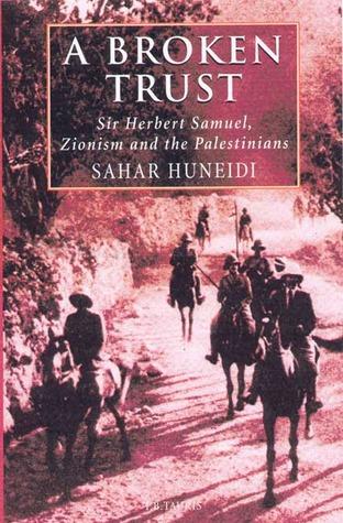 A Broken Trust: Sir Herbert Samuel, Zionism and the Palestinians