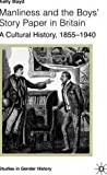 Manliness and the Boys' Story Paper in Britain by Kelly Boyd