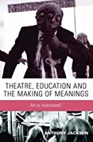 Theatre, Education and the Making of Meanings: Art or Instrument?