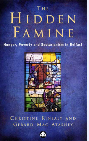 The Hidden Famine Hunger, Poverty and Sectarianism in Belfast 1840-50