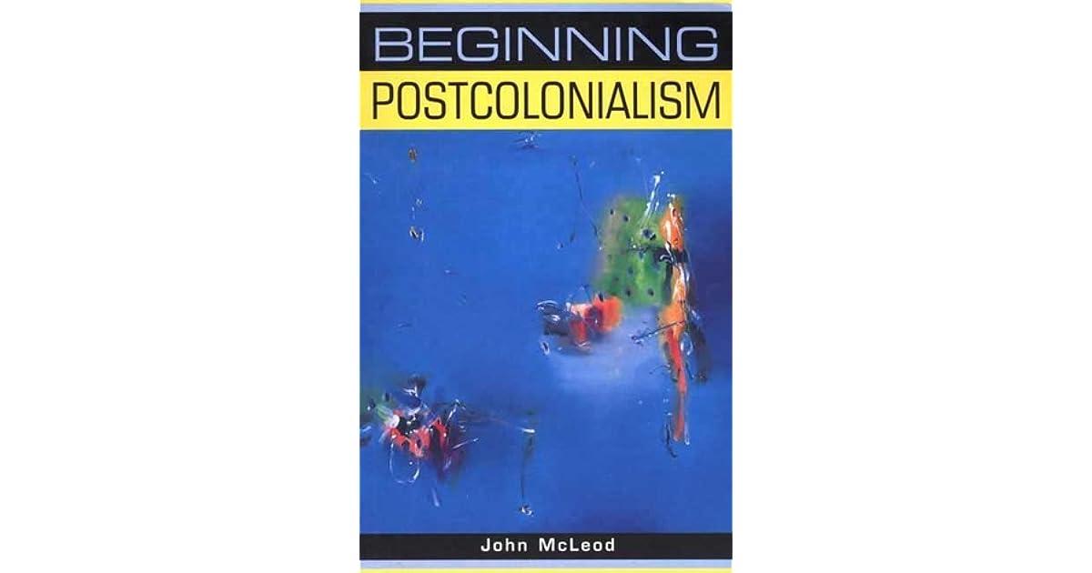 Beginning Postcolonialism by John McLeod