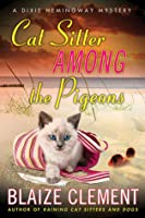 Cat Sitter Among the Pigeons (Dixie Hemingway Mysteries, #6)