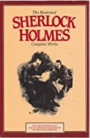 The illustrated Sherlock Holmes: complete works.