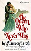 The Queen Who Never Was