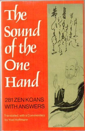 The Sound of the One Hand  281 Zen Koans with Answers by Yoel Hoffman