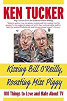 Kissing Bill O'Reilly, Roasting Miss Piggy: 100 Things to Love and Hate About TV
