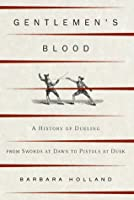 Gentlemen's Blood: A History of Dueling