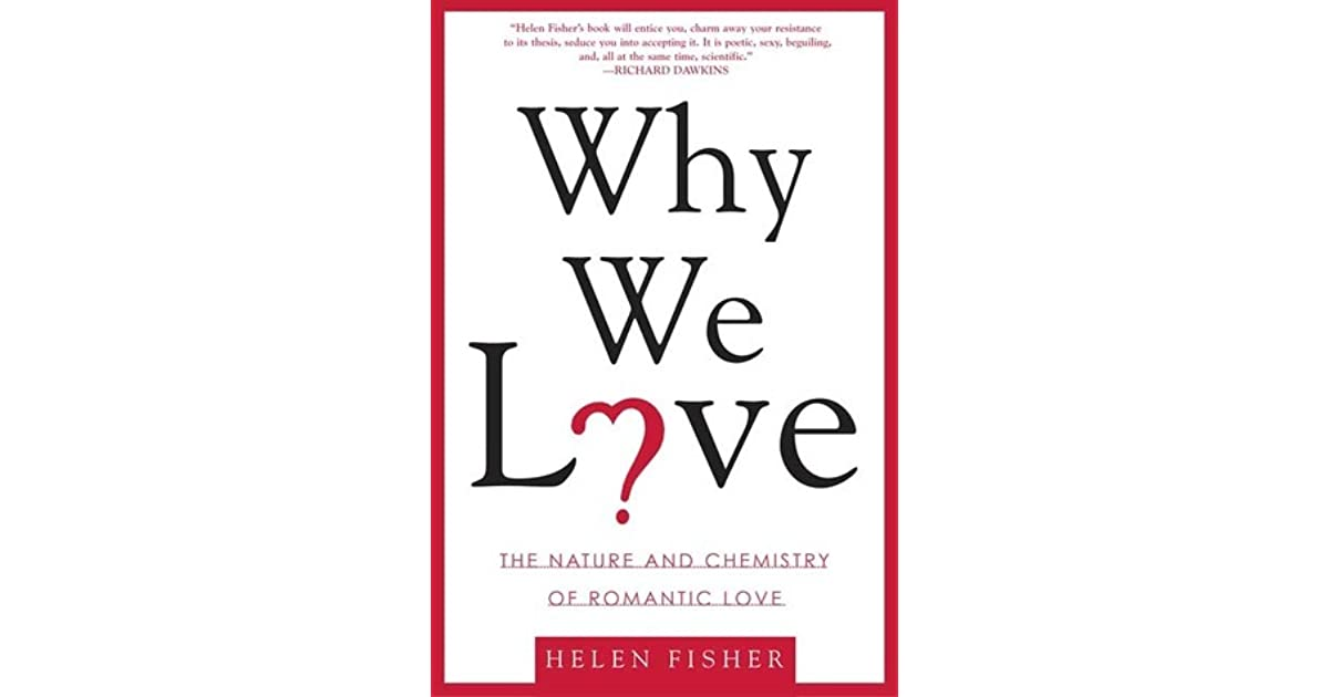 Why We Love: The Nature and Chemistry of Romantic Love by Helen Fisher