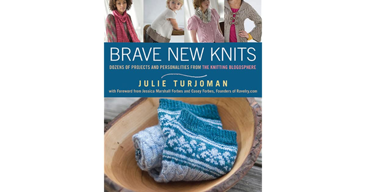 Brave New Knits: 26 Projects and Personalities from the
