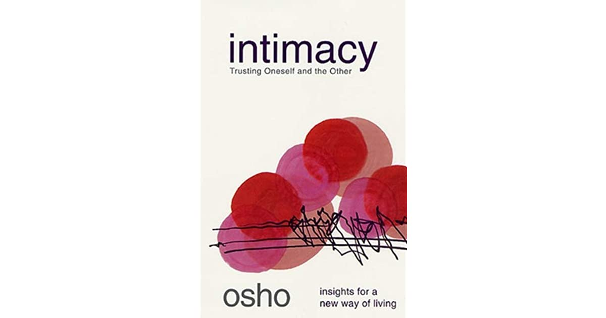 Intimacy Trusting Oneself And The Other By Osho Improve yourself, find your inspiration, share with friends. intimacy trusting oneself and the
