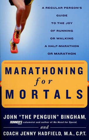 Marathoning for Mortals: A Regular Person's Guide to the Joy of Running or Walking a Half-Marathon or Mar Athon