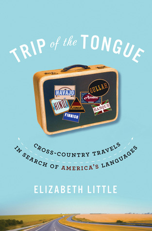Trip of the Tongue: Cross-Country Travels in Search of