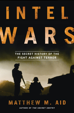 Intel Wars-The Secret History of the Fight Against Terror