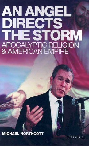An Angel Directs the Storm Apocalyptic Religion and American Empire