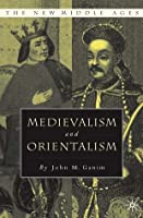 Medievalism and Orientalism: Three Essays on Literature, Architecture and Cultural Identity (The New Middle Ages)