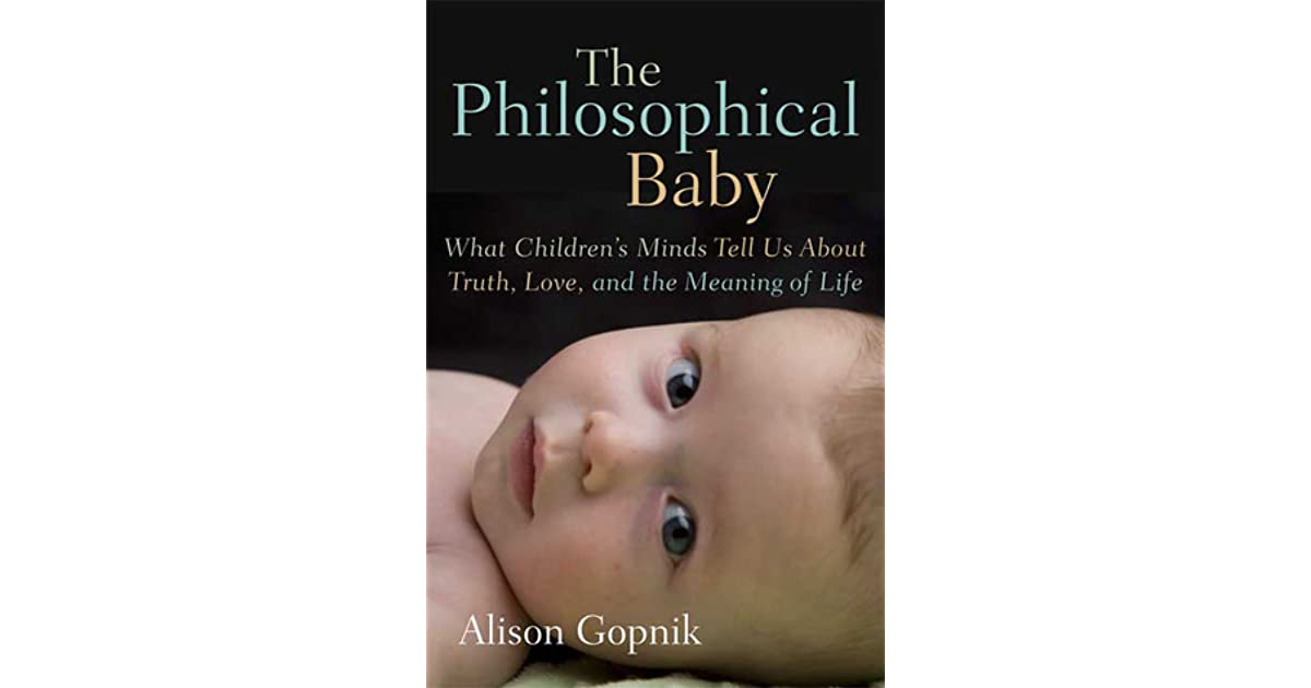 The Philosophical Baby: What Childrens Minds Tell Us about Truth, Love & the Meaning of Life