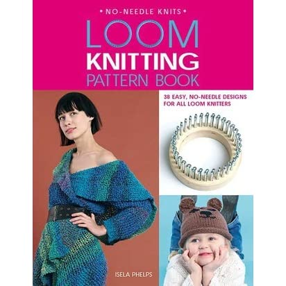 Loom Knitting Pattern Books : Loom Knitting Pattern Book: 38 Easy, No-Needle Designs for All Loom Knitters ...