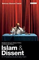 Islam and Dissent in Postrevolutionary Iran: Abdolkarim Soroush, Religious Politics and Democratic Reform