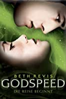 Godspeed - Die Reise beginnt (Across The Universe, #1)